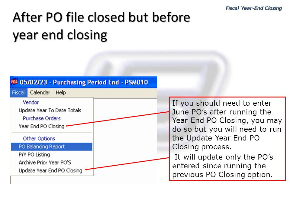 After PO file closed but before year end closing If you should need to enter June POs after running the Year End PO Closing, you may do so but you wil