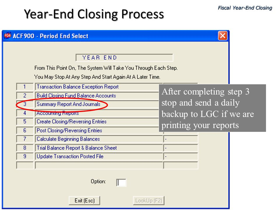 After completing step 3 stop and send a daily backup to LGC if we are printing your reports Fiscal Year-End Closing Year-End Closing Process