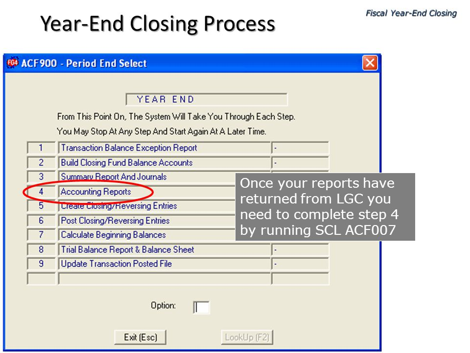 Once your reports have returned from LGC you need to complete step 4 by running SCL ACF007 Fiscal Year-End Closing Year-End Closing Process