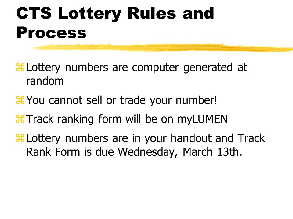 CTS Lottery Rules and Process zLottery numbers are computer generated at random zYou cannot sell or trade your number! zTrack ranking form will be on