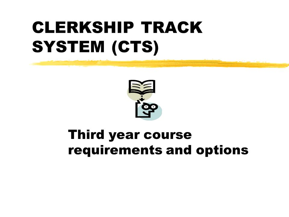 CLERKSHIP TRACK SYSTEM (CTS) Third year course requirements and options