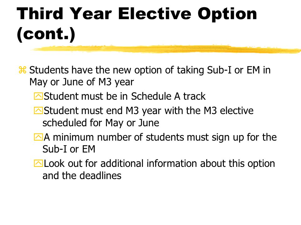 Third Year Elective Option (cont.) zStudents have the new option of taking Sub-I or EM in May or June of M3 year yStudent must be in Schedule A track