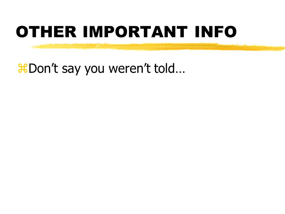 OTHER IMPORTANT INFO zDont say you werent told…