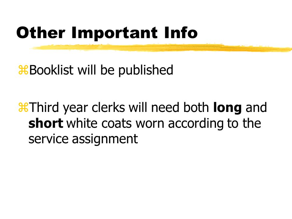Other Important Info zBooklist will be published zThird year clerks will need both long and short white coats worn according to the service assignment