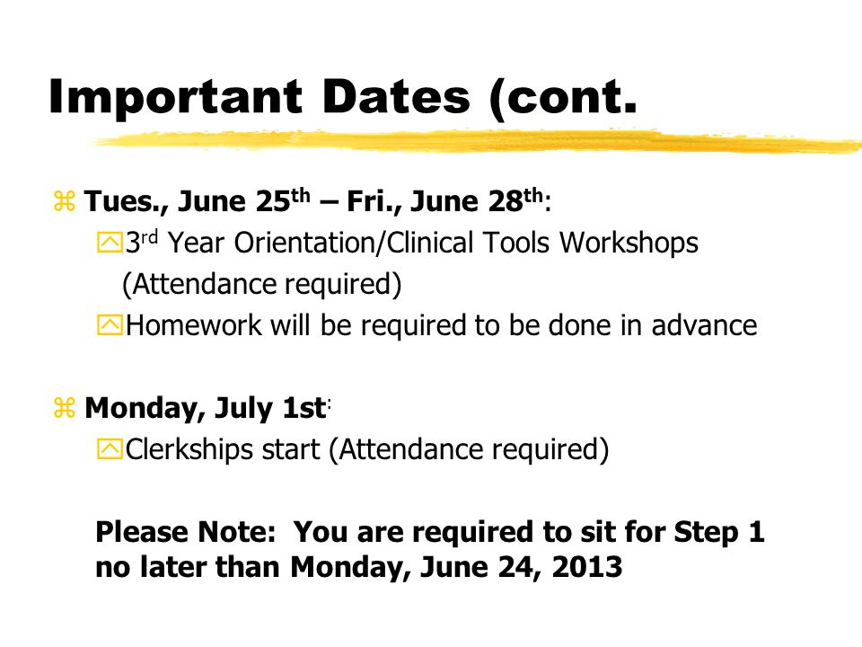 Important Dates (cont. zTues., June 25 th – Fri., June 28 th : y3 rd Year Orientation/Clinical Tools Workshops (Attendance required) yHomework will be