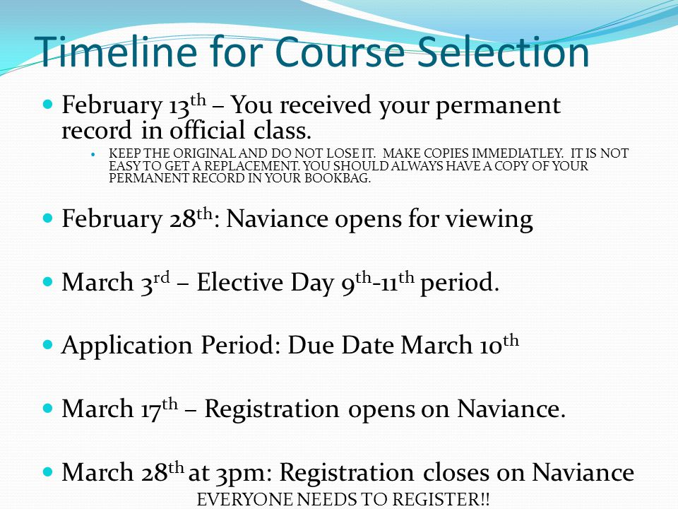 Timeline for Course Selection February 13 th – You received your permanent record in official class.