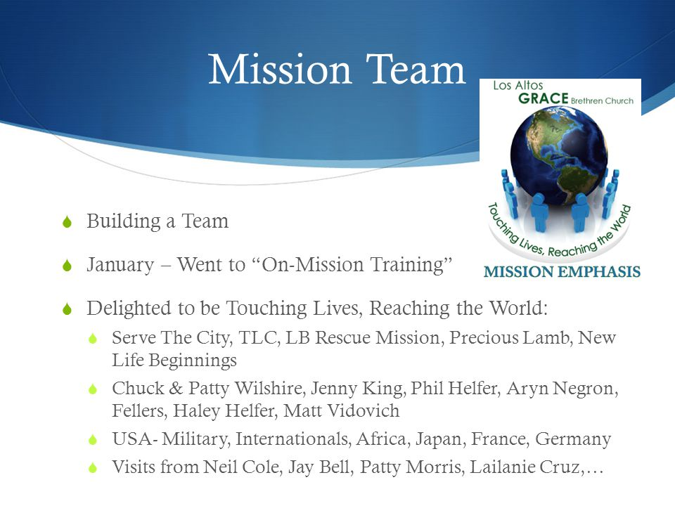 Mission Team Building a Team January – Went to On-Mission Training Delighted to be Touching Lives, Reaching the World: Serve The City, TLC, LB Rescue Mission, Precious Lamb, New Life Beginnings Chuck & Patty Wilshire, Jenny King, Phil Helfer, Aryn Negron, Fellers, Haley Helfer, Matt Vidovich USA- Military, Internationals, Africa, Japan, France, Germany Visits from Neil Cole, Jay Bell, Patty Morris, Lailanie Cruz,…