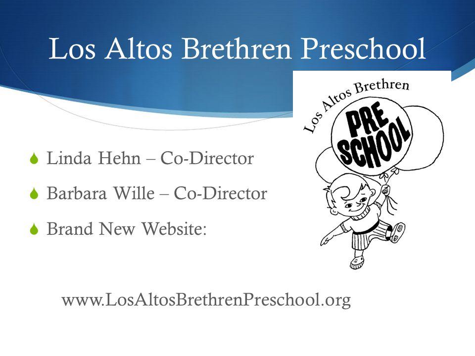 Los Altos Brethren Preschool Linda Hehn – Co-Director Barbara Wille – Co-Director Brand New Website: www.LosAltosBrethrenPreschool.org