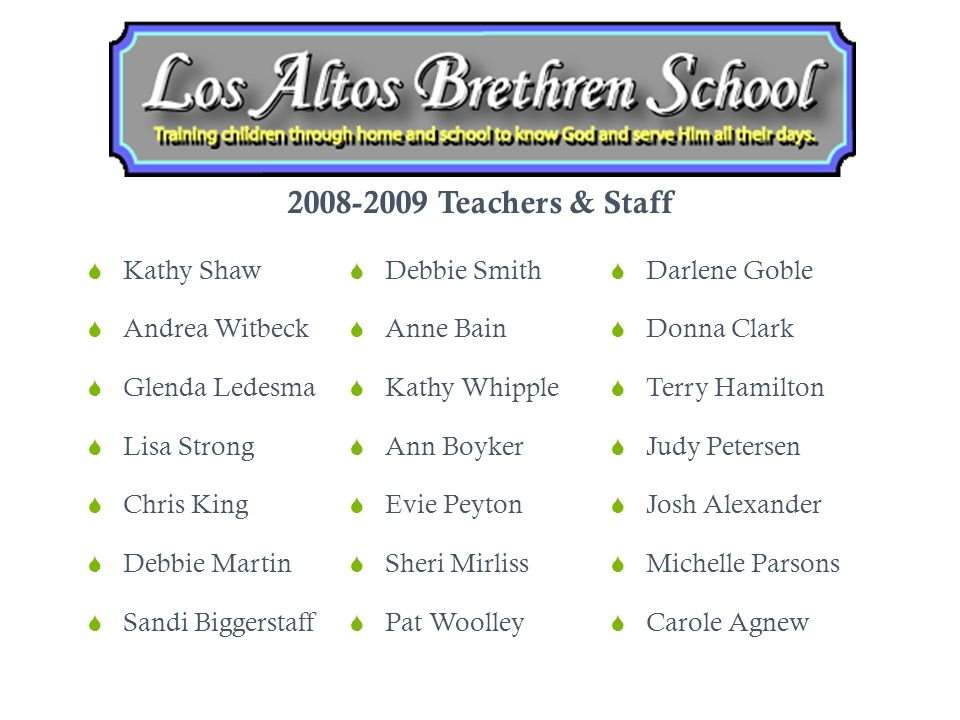 Los Altos Brethren School Kathy Shaw Andrea Witbeck Glenda Ledesma Lisa Strong Chris King Debbie Martin Sandi Biggerstaff Debbie Smith Anne Bain Kathy