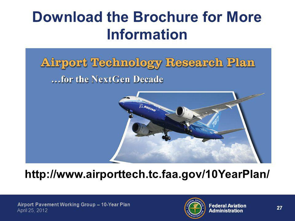 27 Federal Aviation Administration Airport Pavement Working Group – 10-Year Plan April 25, 2012 Download the Brochure for More Information http://www.
