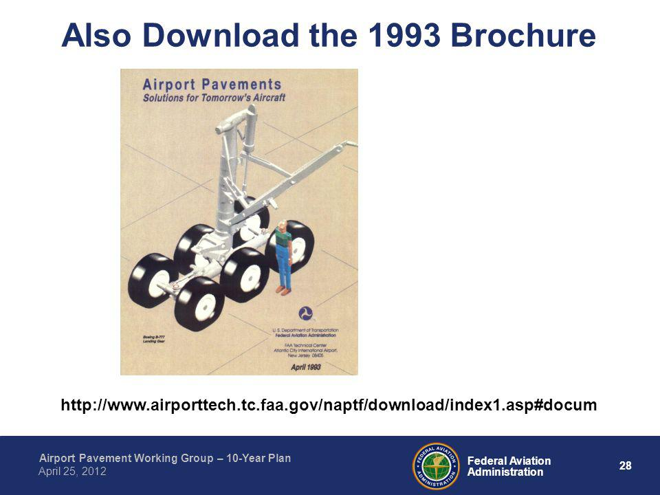 28 Federal Aviation Administration Airport Pavement Working Group – 10-Year Plan April 25, 2012 Also Download the 1993 Brochure http://www.airporttech