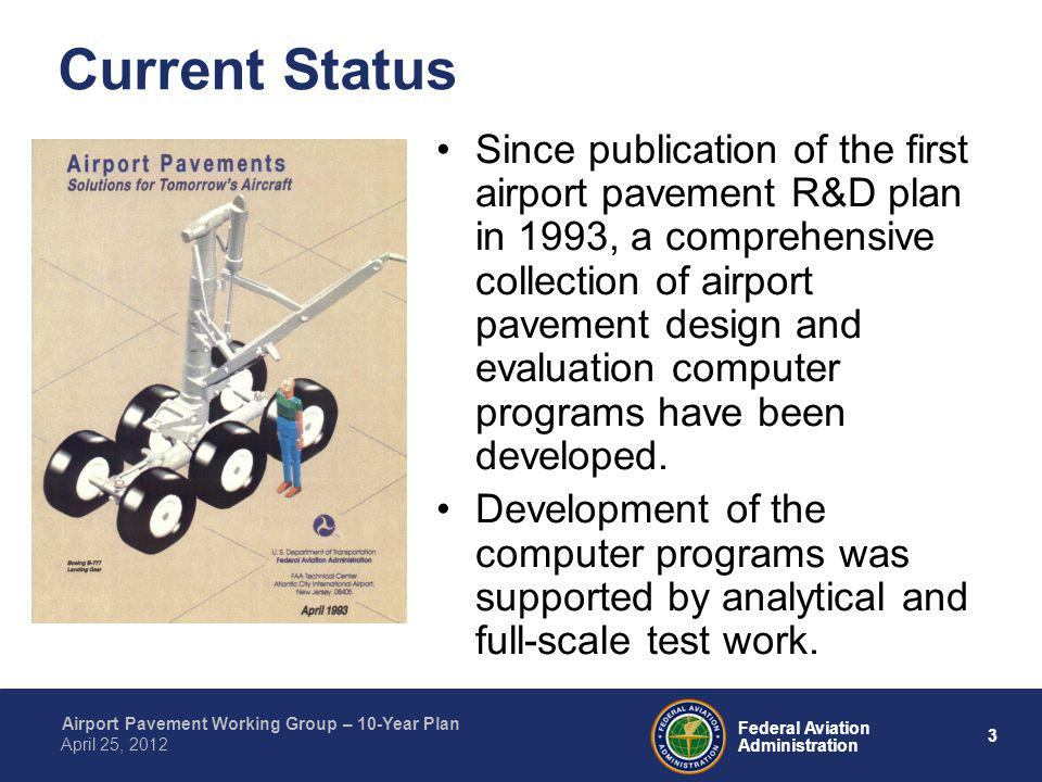 3 Federal Aviation Administration Airport Pavement Working Group – 10-Year Plan April 25, 2012 Current Status Since publication of the first airport p