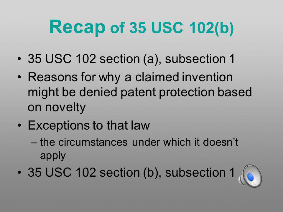 Overview Recap of 35 USC 102 section (a), subsection 1 Break down of 35 USC 102 section (b), subsection 1 Summary Additional materials