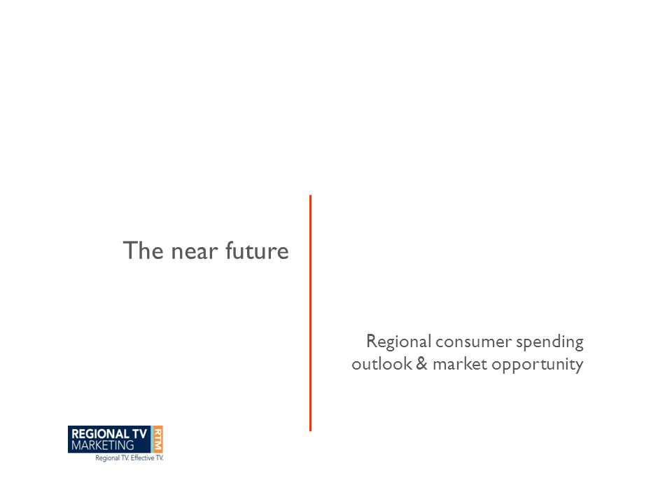 Regional consumer spending outlook & market opportunity The near future