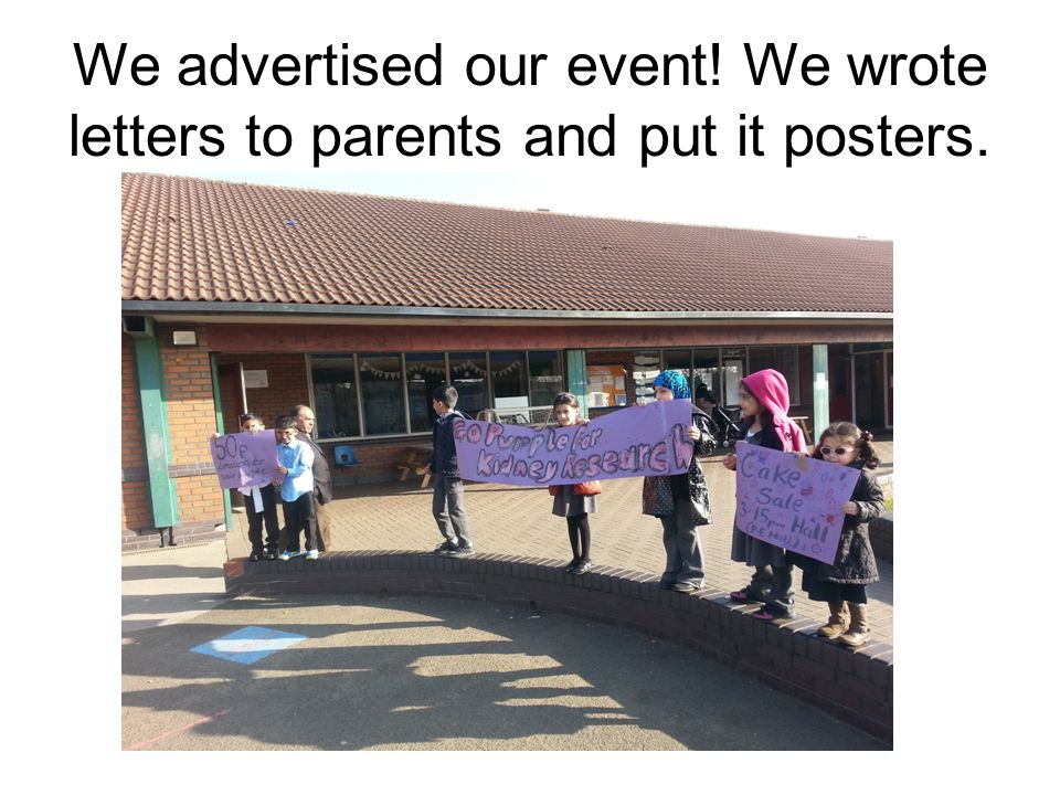 We advertised our event! We wrote letters to parents and put it posters.