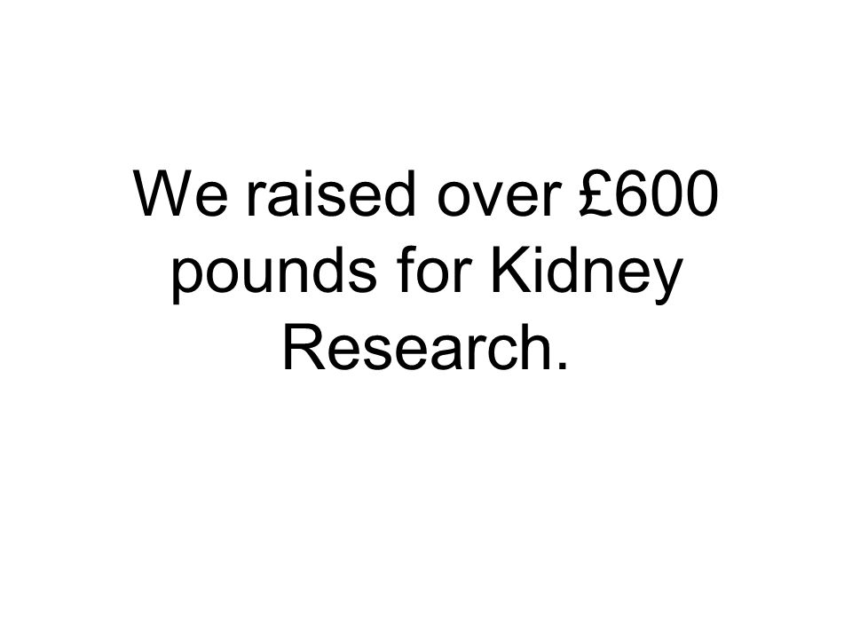 We raised over £600 pounds for Kidney Research.