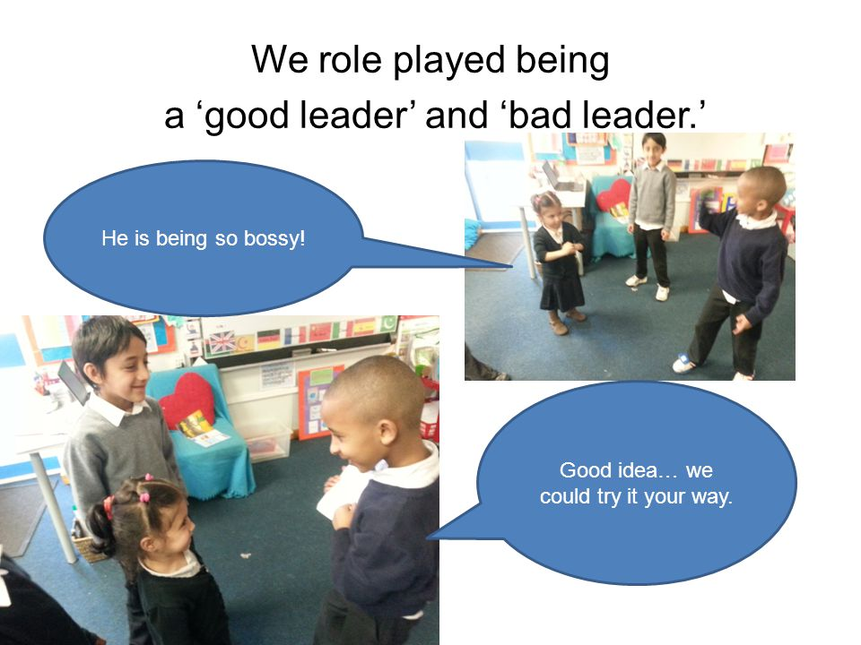 We role played being a good leader and bad leader.