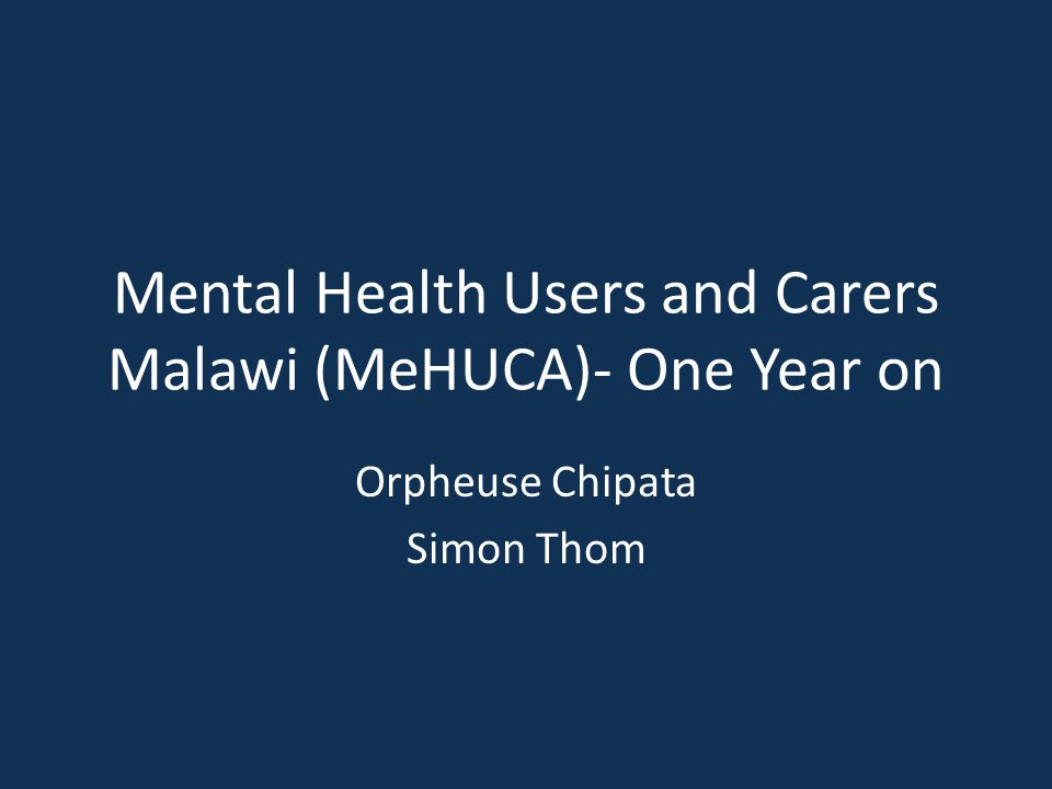 Mental Health Users and Carers Malawi (MeHUCA)- One Year on Orpheuse Chipata Simon Thom