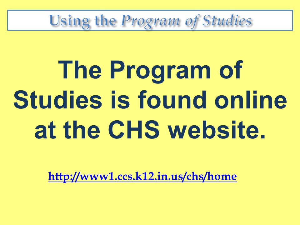 http://www1.ccs.k12.in.us/chs/home The Program of Studies is found online at the CHS website.