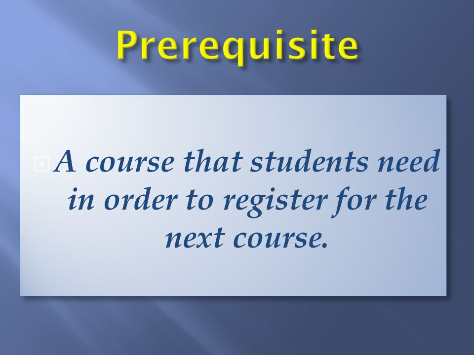A course that students need in order to register for the next course.