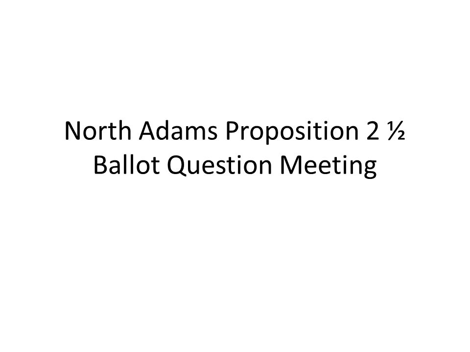 North Adams Proposition 2 ½ Ballot Question Meeting