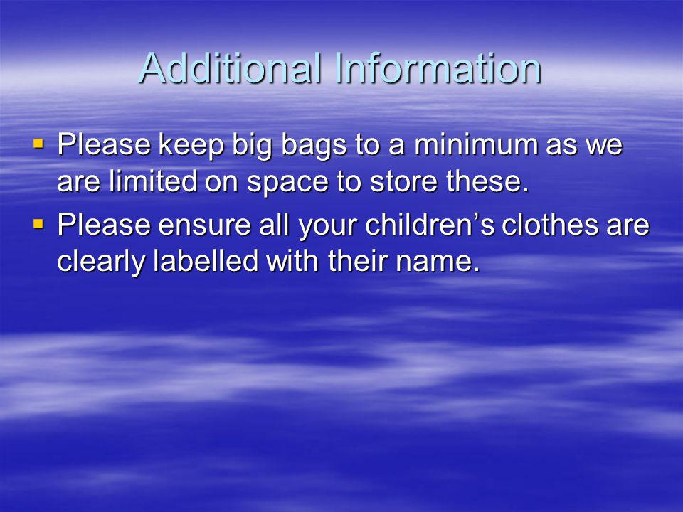 Additional Information Please keep big bags to a minimum as we are limited on space to store these. Please keep big bags to a minimum as we are limite
