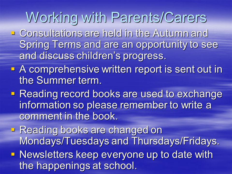 Working with Parents/Carers Consultations are held in the Autumn and Spring Terms and are an opportunity to see and discuss childrens progress.