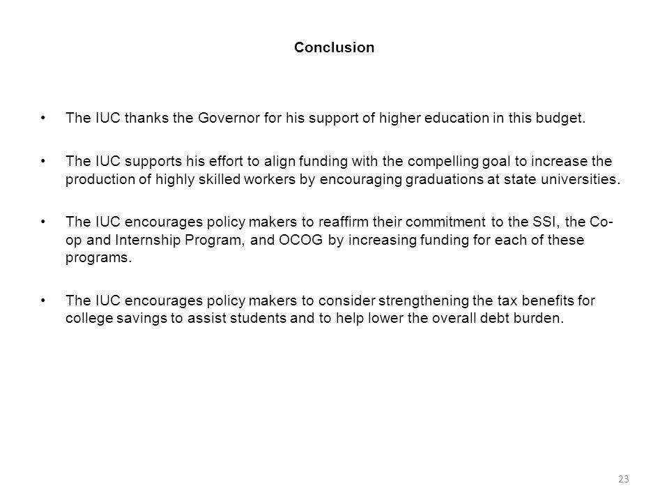 Conclusion The IUC thanks the Governor for his support of higher education in this budget. The IUC supports his effort to align funding with the compe