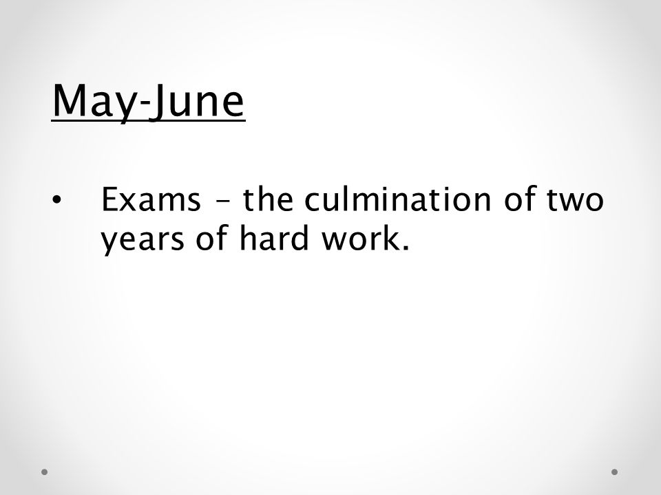 May-June Exams – the culmination of two years of hard work.