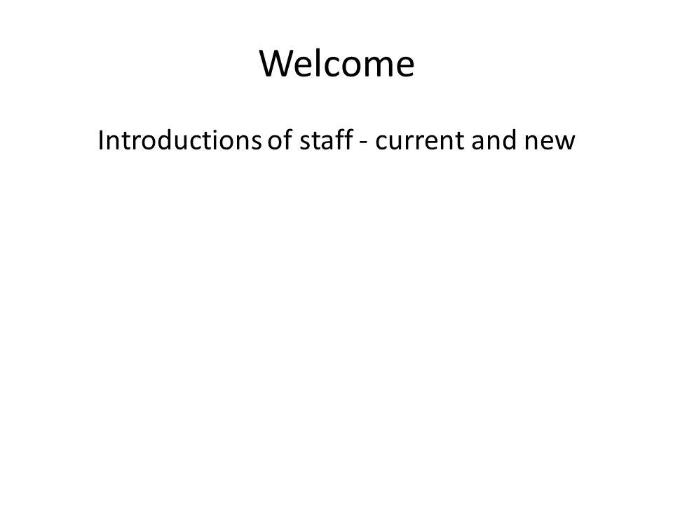 Welcome Introductions of staff - current and new