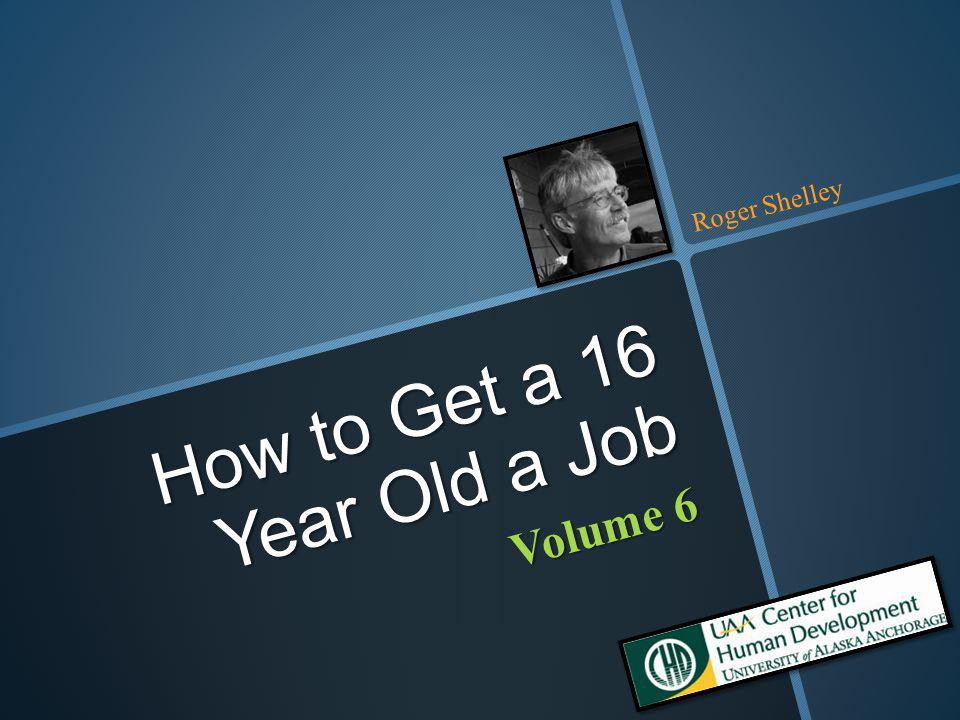 Volume 6 How to Get a 16 Year Old a Job Roger Shelley