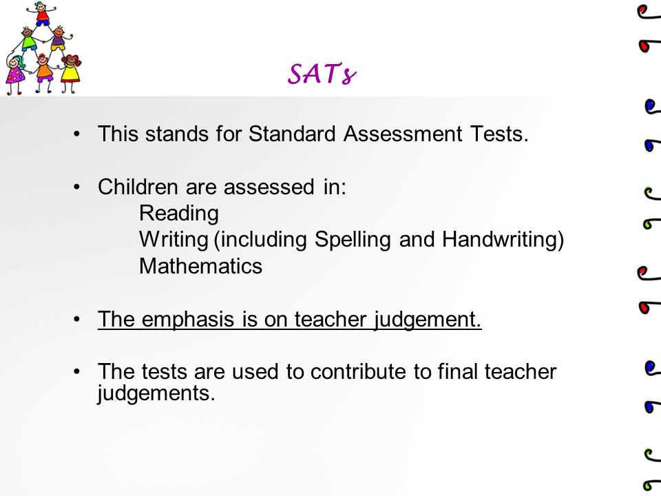 SATs This stands for Standard Assessment Tests.