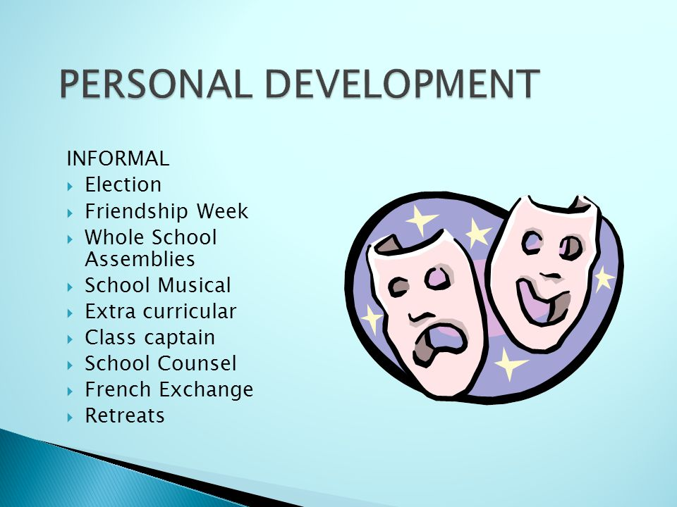 INFORMAL Election Friendship Week Whole School Assemblies School Musical Extra curricular Class captain School Counsel French Exchange Retreats
