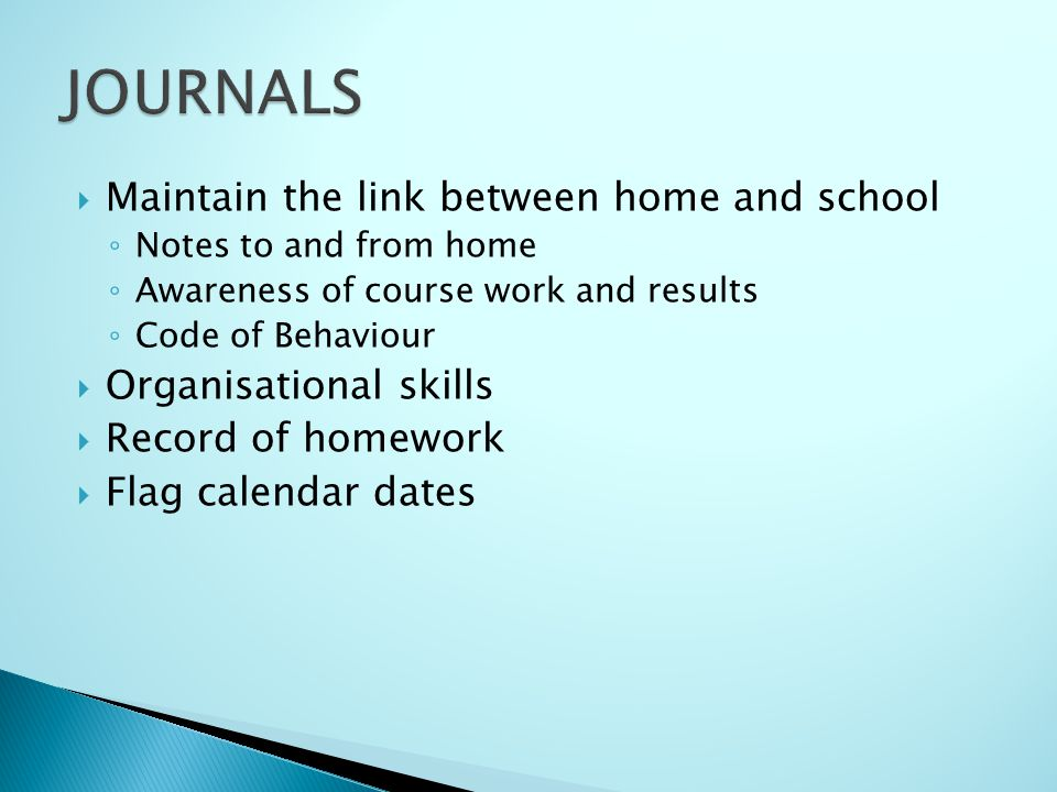 Maintain the link between home and school Notes to and from home Awareness of course work and results Code of Behaviour Organisational skills Record of homework Flag calendar dates