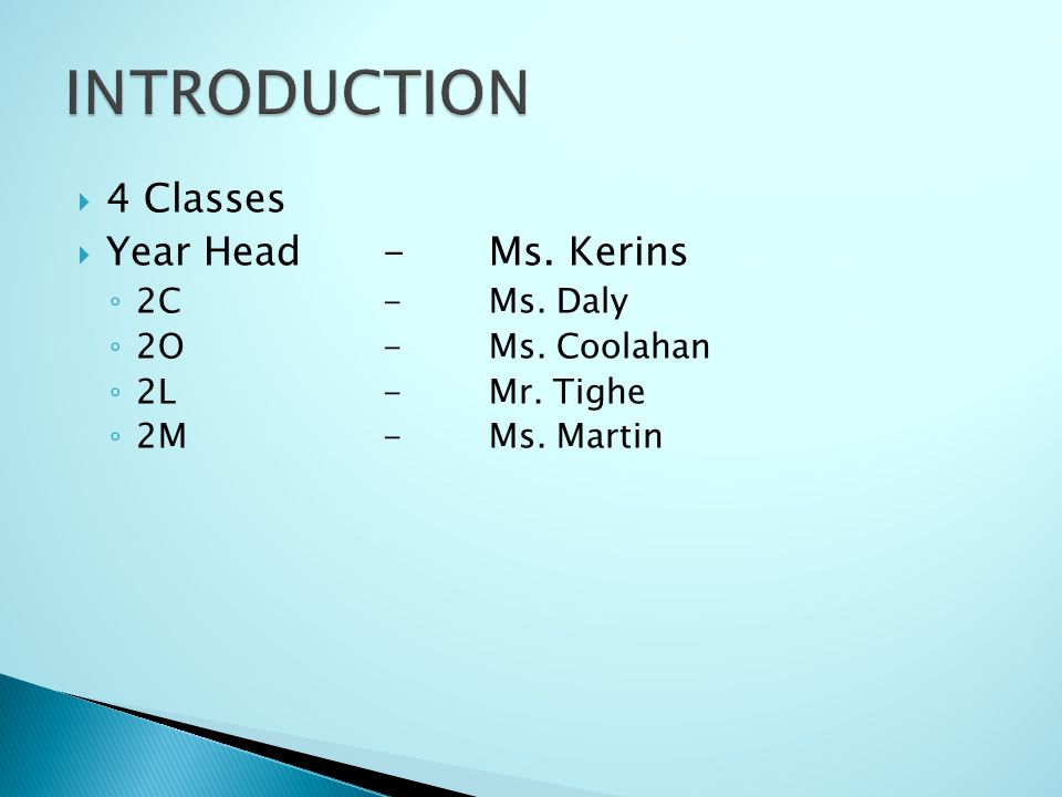 4 Classes Year Head-Ms. Kerins 2C-Ms. Daly 2O-Ms. Coolahan 2L-Mr. Tighe 2M-Ms. Martin