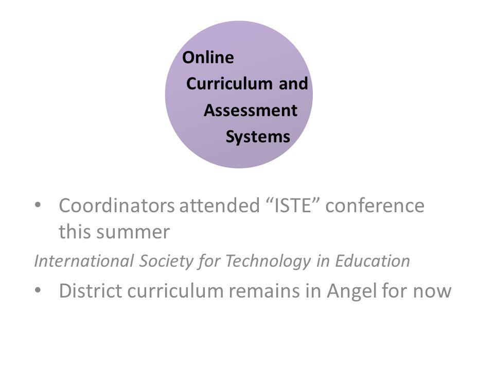 Coordinators attended ISTE conference this summer International Society for Technology in Education District curriculum remains in Angel for now Onlin