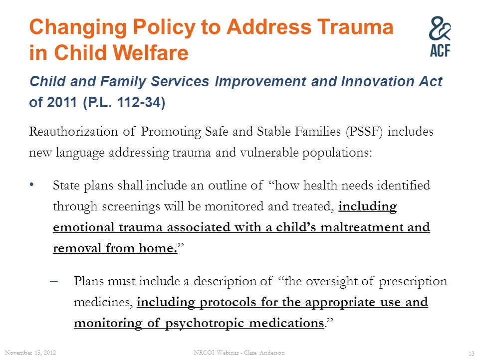 Changing Policy to Address Trauma in Child Welfare Child and Family Services Improvement and Innovation Act of 2011 (P.L. 112-34) Reauthorization of P