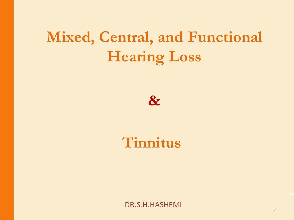 Mixed, Central, and Functional Hearing Loss & Tinnitus 2 DR.S.H.HASHEMI