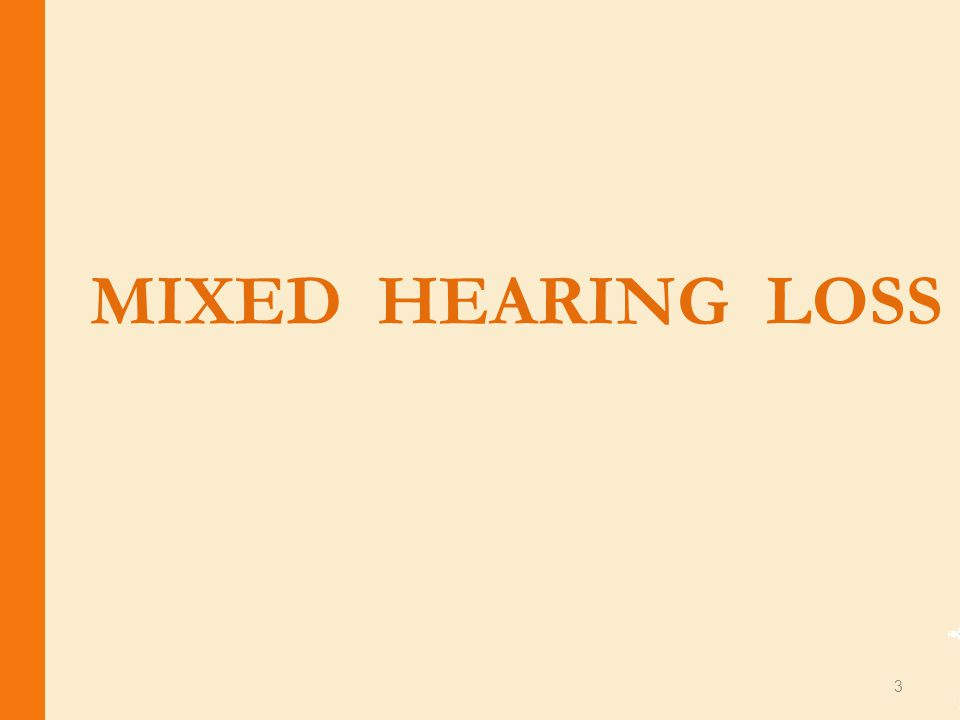 MIXED HEARING LOSS Whenever the hearing loss of a patient includes a mixture of both conductive and sensorineural characteristics, is said to have a mixed hearing loss.