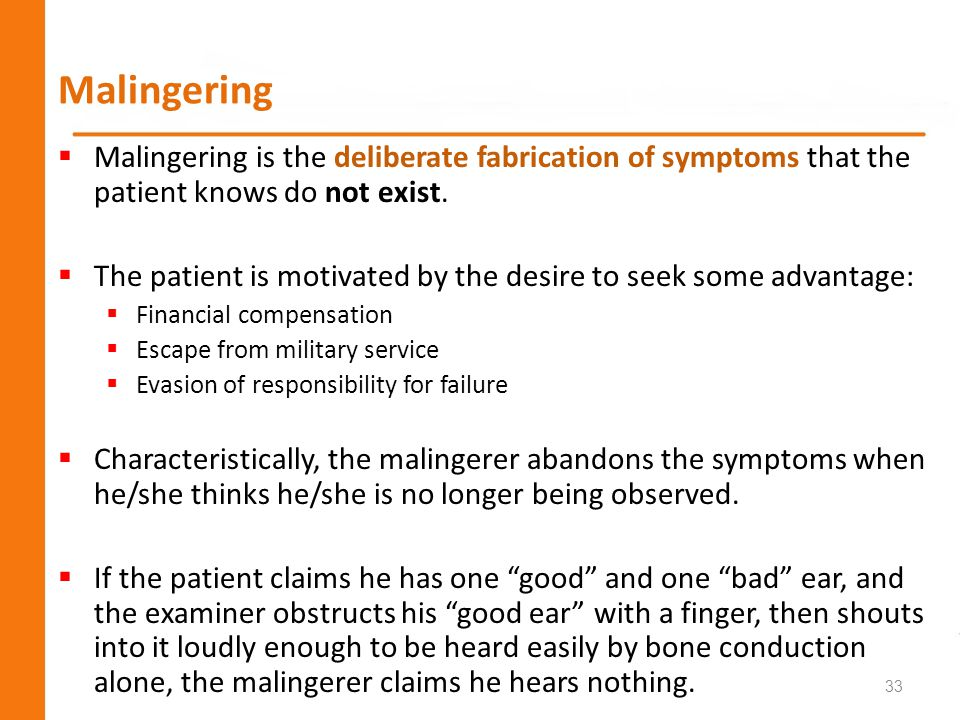 Malingering Malingering is the deliberate fabrication of symptoms that the patient knows do not exist. The patient is motivated by the desire to seek