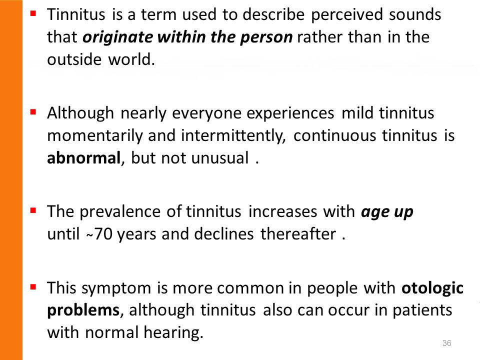 Tinnitus is a term used to describe perceived sounds that originate within the person rather than in the outside world. Although nearly everyone exper