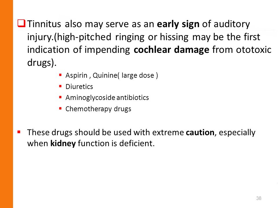 Tinnitus also may serve as an early sign of auditory injury.(high-pitched ringing or hissing may be the first indication of impending cochlear damage