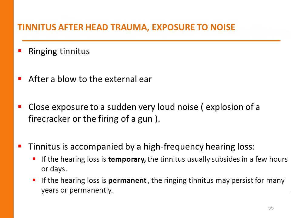 TINNITUS AFTER HEAD TRAUMA, EXPOSURE TO NOISE Ringing tinnitus After a blow to the external ear Close exposure to a sudden very loud noise ( explosion