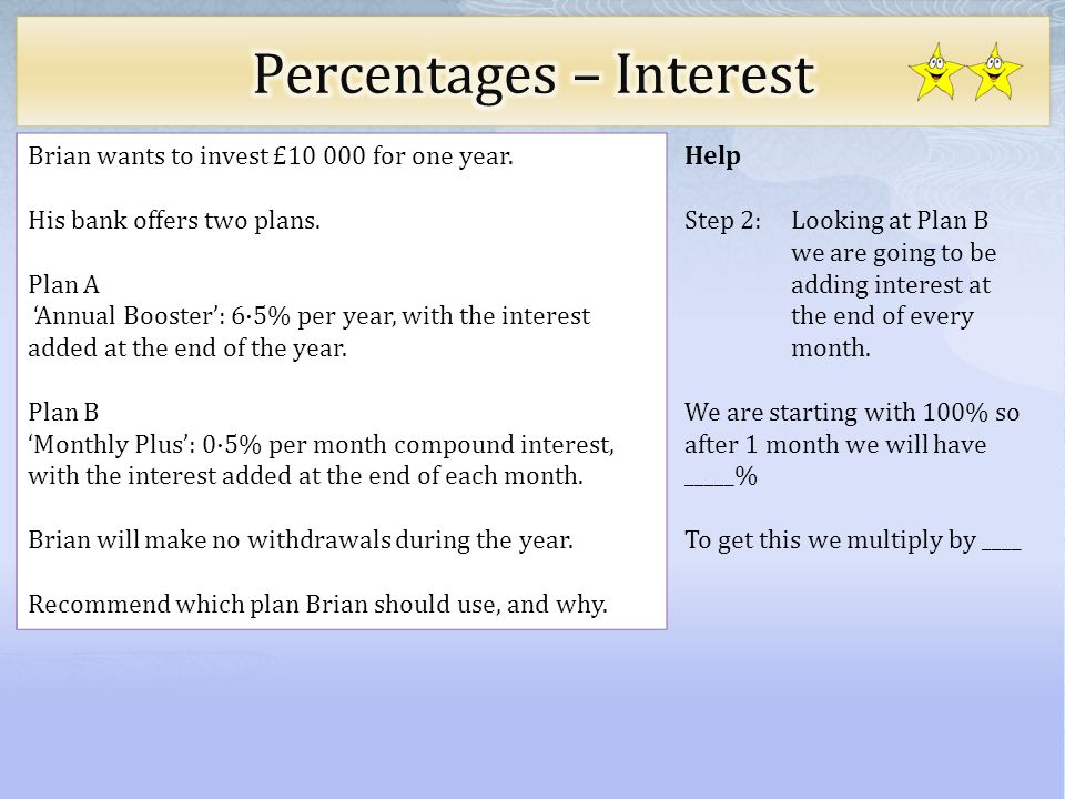 Help Step 2: Looking at Plan B we are going to be adding interest at the end of every month.