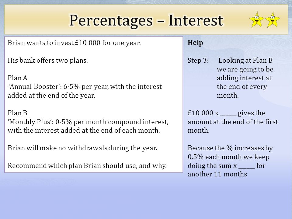 Help Step 4: Looking at Plan B we are going to be adding interest at the end of every month.