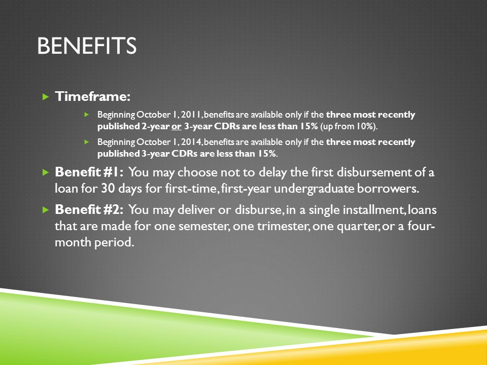 BENEFITS Timeframe: Beginning October 1, 2011, benefits are available only if the three most recently published 2-year or 3-year CDRs are less than 15