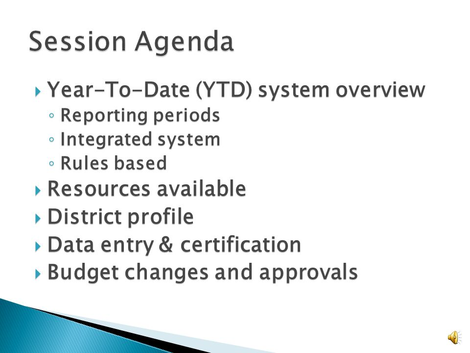 Year-To-Date (YTD) system overview Year-To-Date (YTD) system overview Reporting periods Reporting periods Integrated system Integrated system Rules based Rules based Resources available Resources available District profile District profile Data entry & certification Data entry & certification Budget changes and approvals Budget changes and approvals 2