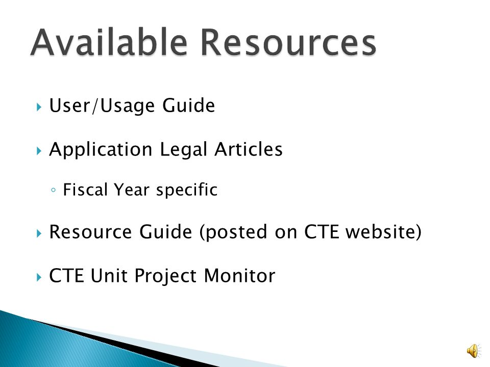 User/Usage Guide Application Legal Articles Fiscal Year specific Resource Guide (posted on CTE website) CTE Unit Project Monitor 7
