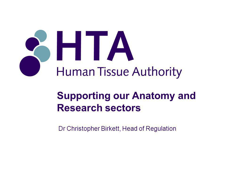 Supporting our Anatomy and Research sectors Dr Christopher Birkett, Head of Regulation