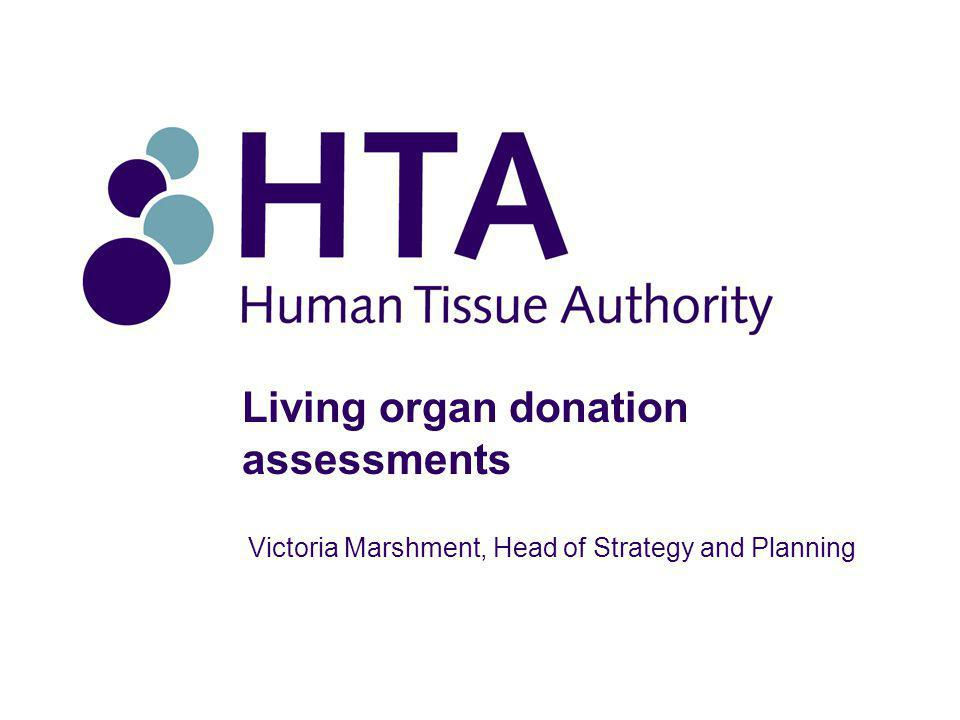 Living organ donation assessments Victoria Marshment, Head of Strategy and Planning